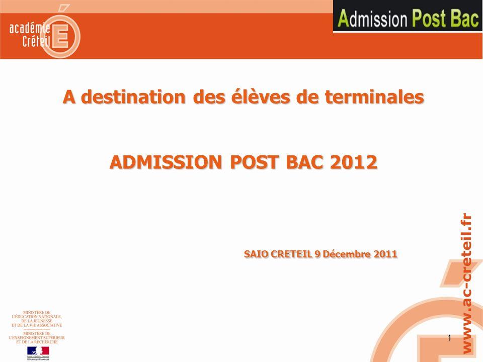 1 A destination des élèves de terminales ADMISSION POST BAC 2012 SAIO CRETEIL 9 Décembre 2011 SAIO CRETEIL 9 Décembre 2011