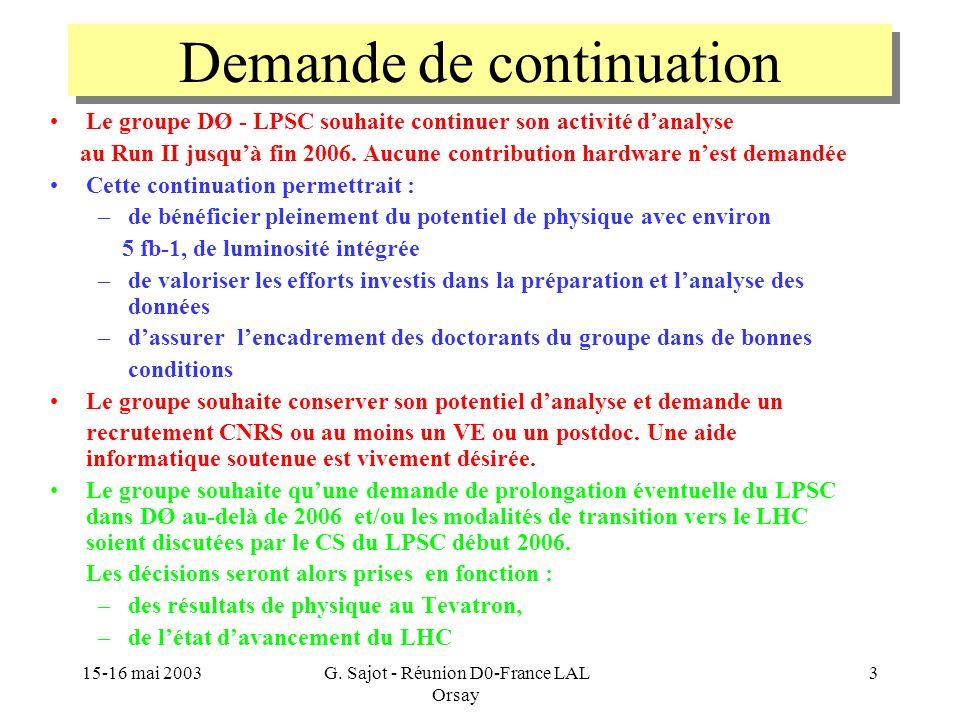 15-16 mai 2003G. Sajot - Réunion D0-France LAL Orsay 3 Demande de continuation Le groupe DØ - LPSC souhaite continuer son activité danalyse au Run II