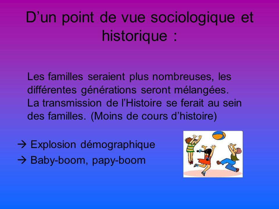 Dun point de vue sociologique et historique : Les familles seraient plus nombreuses, les différentes générations seront mélangées.