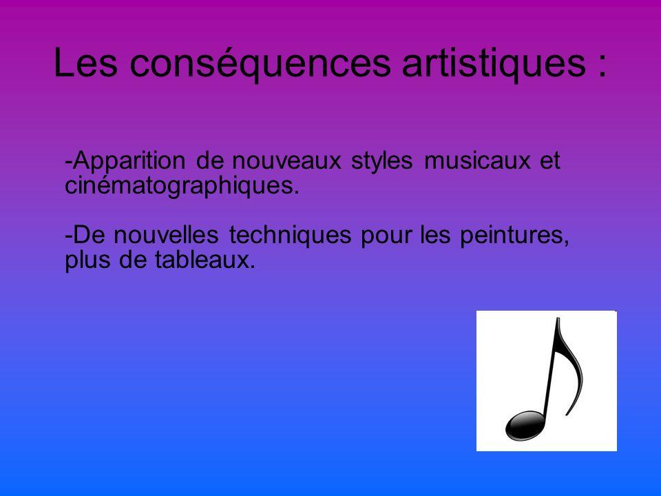 Les conséquences artistiques : -Apparition de nouveaux styles musicaux et cinématographiques.