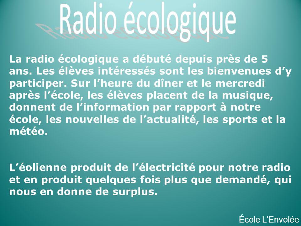 La radio écologique a débuté depuis près de 5 ans. Les élèves intéressés sont les bienvenues dy participer. Sur lheure du dîner et le mercredi après l