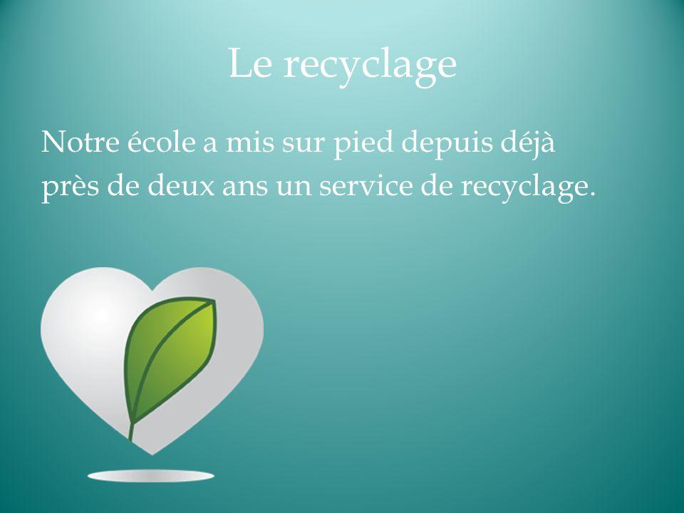 Le recyclage Notre école a mis sur pied depuis déjà près de deux ans un service de recyclage.