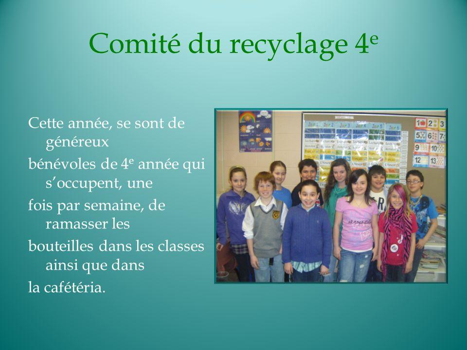 Comité du recyclage 4 e Cette année, se sont de généreux bénévoles de 4 e année qui soccupent, une fois par semaine, de ramasser les bouteilles dans l