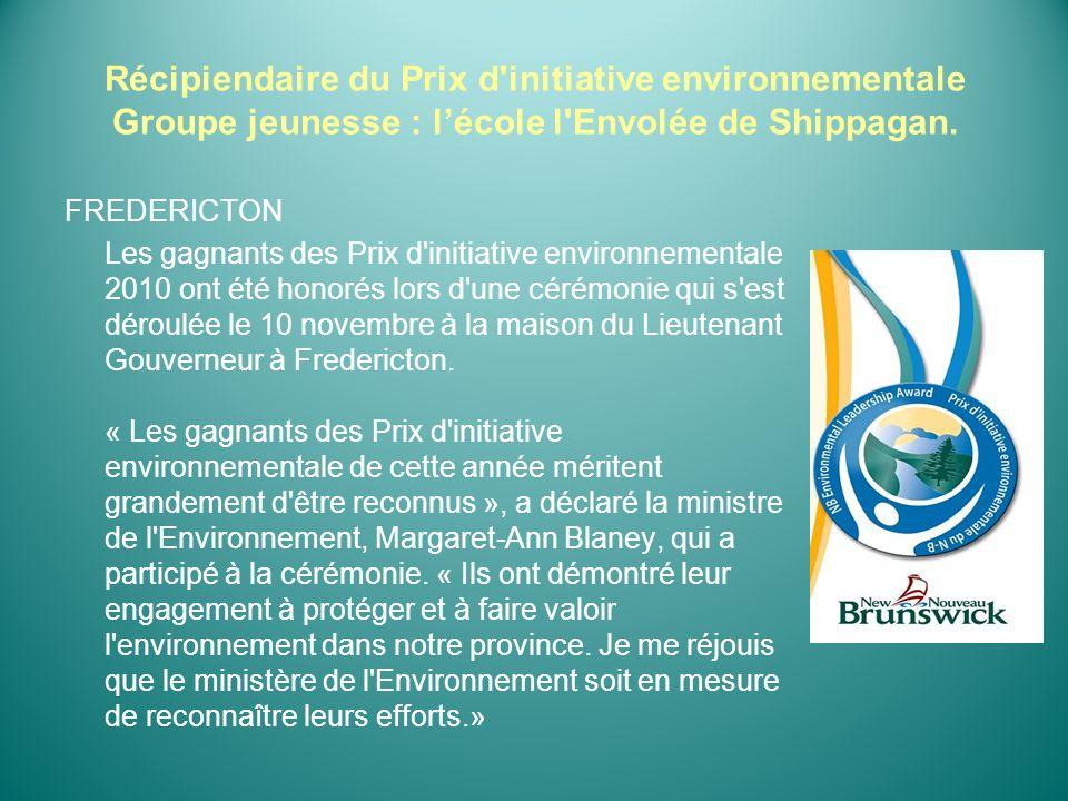 Récipiendaire du Prix d'initiative environnementale Groupe jeunesse : lécole l'Envolée de Shippagan. FREDERICTON Les gagnants des Prix d'initiative en