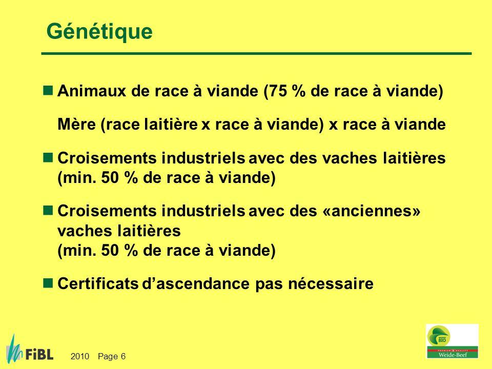 2010 Page 6 Génétique Animaux de race à viande (75 % de race à viande) Mère (race laitière x race à viande) x race à viande Croisements industriels avec des vaches laitières (min.