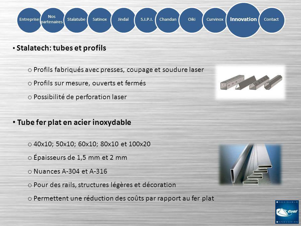 Entreprise Nos partenaires StalatubeSatinoxJindalS.I.P.I.ChandanOikiCurvinox Innovation Contact Stalatech: tubes et profils o Profils fabriqués avec p
