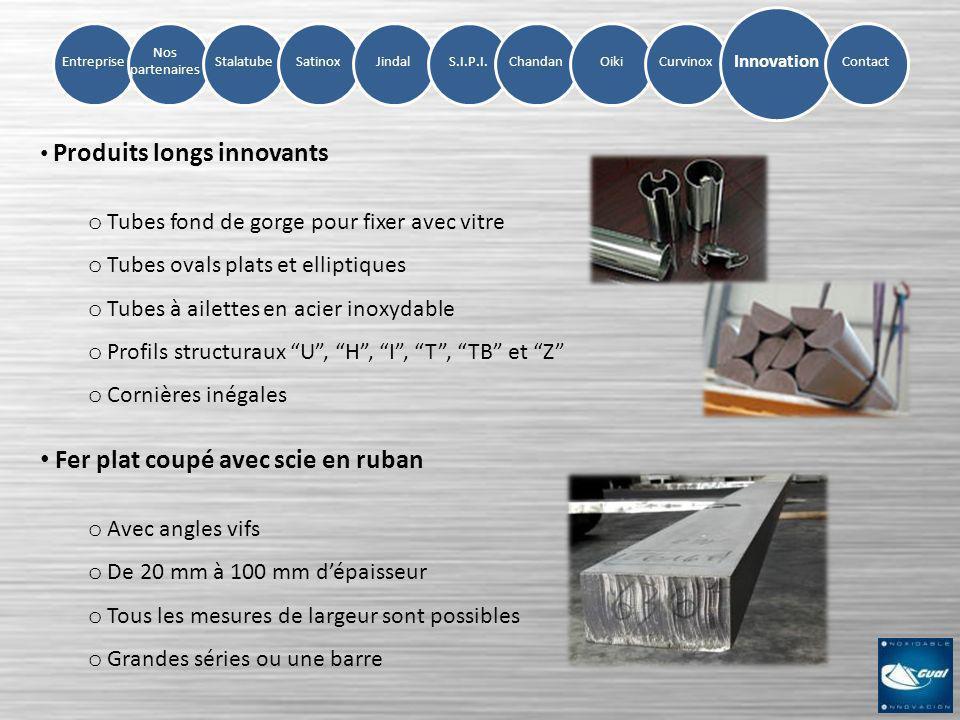 Entreprise Nos partenaires StalatubeSatinoxJindalS.I.P.I.ChandanOikiCurvinox Innovation Contact Produits longs innovants o Tubes fond de gorge pour fi