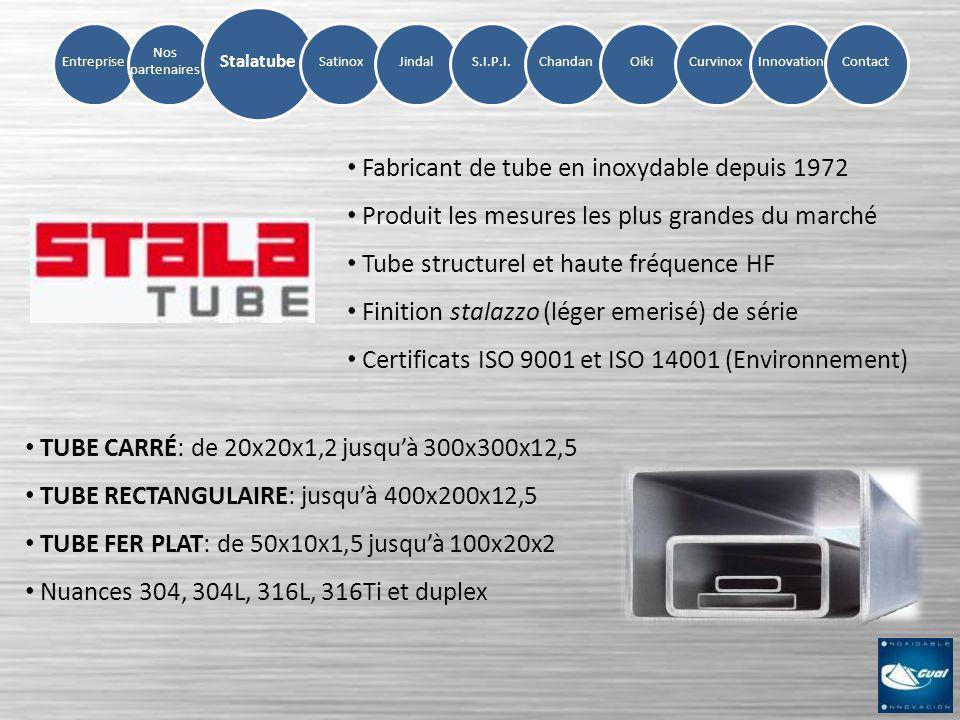 Entreprise Nos partenaires SatinoxJindalS.I.P.I.ChandanOikiCurvinoxInnovation Stalatube Contact TUBE CARRÉ: de 20x20x1,2 jusquà 300x300x12,5 TUBE RECT