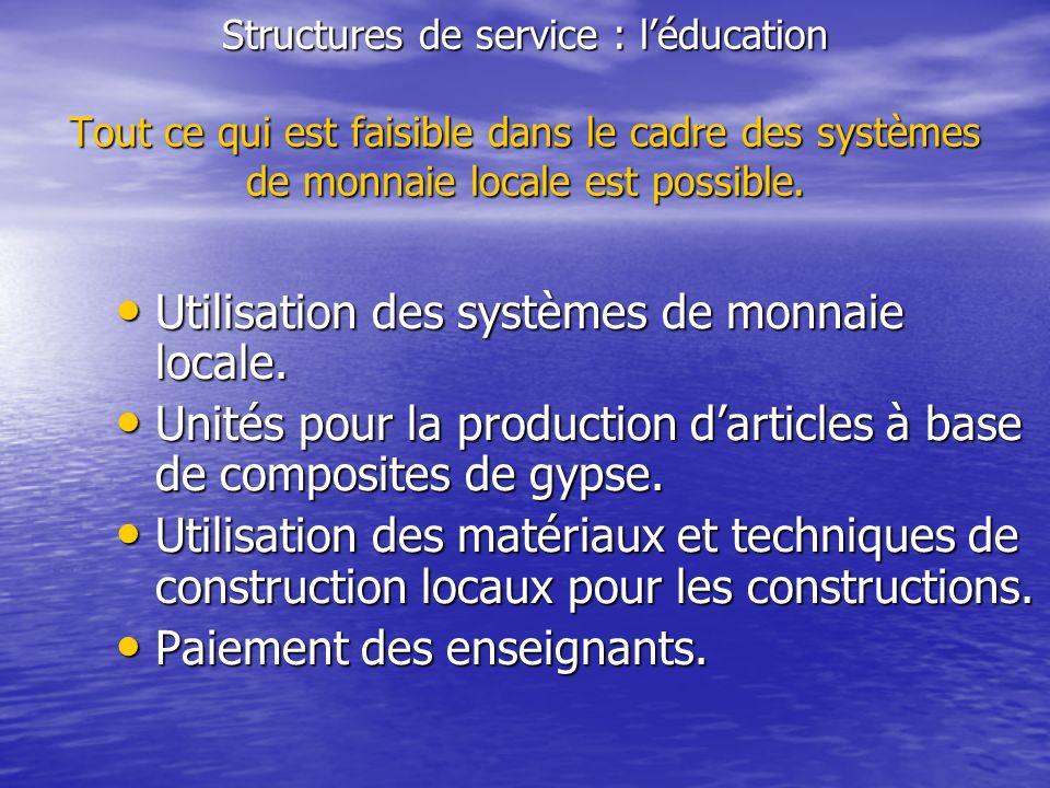 Structures de service : léducation Tout ce qui est faisible dans le cadre des systèmes de monnaie locale est possible. Utilisation des systèmes de mon
