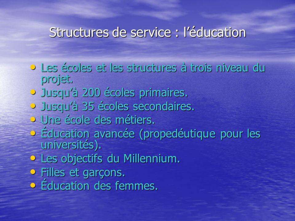Structures de service : léducation Les écoles et les structures à trois niveau du projet. Les écoles et les structures à trois niveau du projet. Jusqu