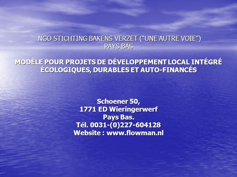 NGO STICHTING BAKENS VERZET (UNE AUTRE VOIE) PAYS BAS MODÈLE POUR PROJETS DE DÉVELOPPEMENT LOCAL INTÉGRÉ ÉCOLOGIQUES, DURABLES ET AUTO-FINANCÉS Schoener 50, 1771 ED Wieringerwerf Pays Bas.
