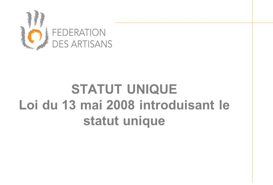 En cas de besoin dinformations supplémentaires: www.statut-unique.lu Fédération des Artisans 2, Circuit de la Foire Internationale L-1016 Luxembourg Site: www.fda.luwww.fda.lu E-mail: info@fda.luinfo@fda.lu Tél.: 42 45 11 - 1 Contact: François Engels Merci de votre attention Organisation
