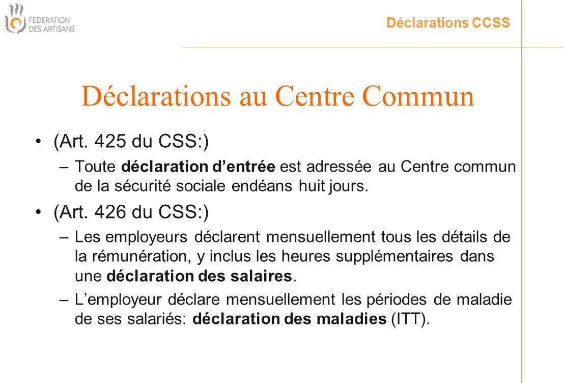 (Art. 425 du CSS:) –Toute déclaration dentrée est adressée au Centre commun de la sécurité sociale endéans huit jours. (Art. 426 du CSS:) –Les employe