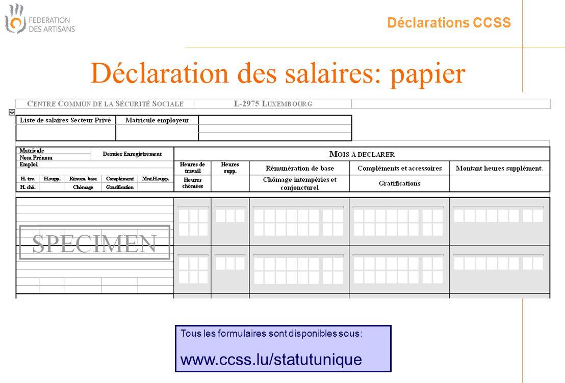 Déclaration des salaires: papier Déclarations CCSS Tous les formulaires sont disponibles sous: www.ccss.lu/statutunique