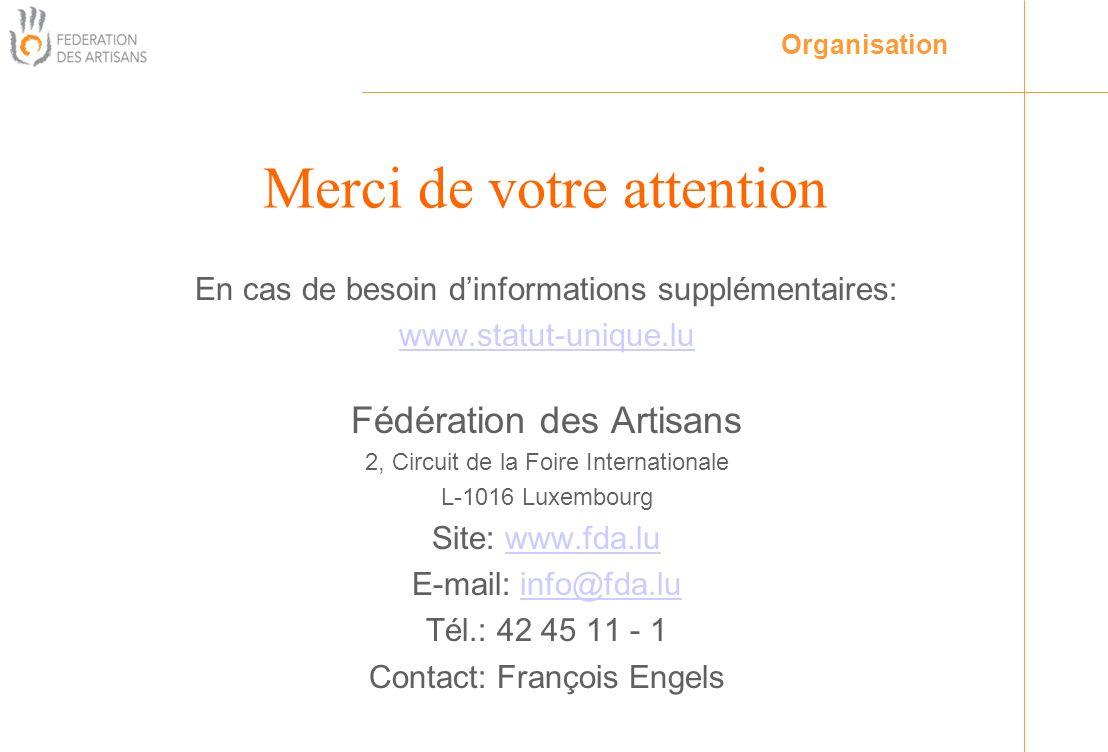 En cas de besoin dinformations supplémentaires: www.statut-unique.lu Fédération des Artisans 2, Circuit de la Foire Internationale L-1016 Luxembourg S