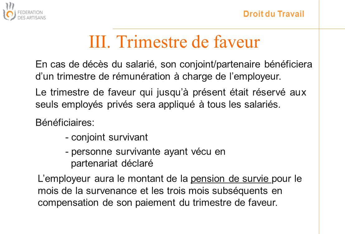 Le trimestre de faveur qui jusquà présent était réservé aux seuls employés privés sera appliqué à tous les salariés. III. Trimestre de faveur Droit du