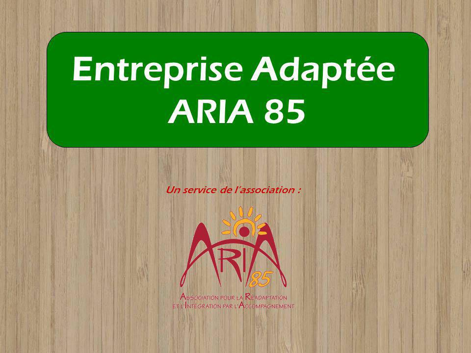 Entreprise Adaptée ARIA 85 Un service de lassociation :