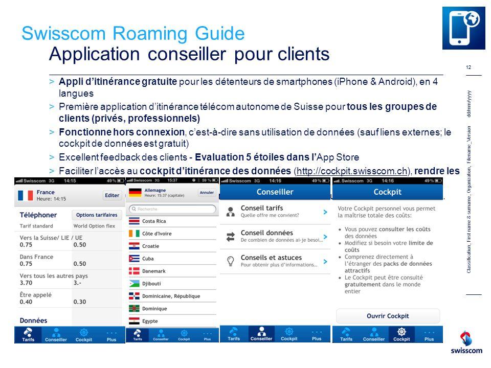 12 Swisscom Roaming Guide Application conseiller pour clients Appli ditinérance gratuite pour les détenteurs de smartphones (iPhone & Android), en 4 l