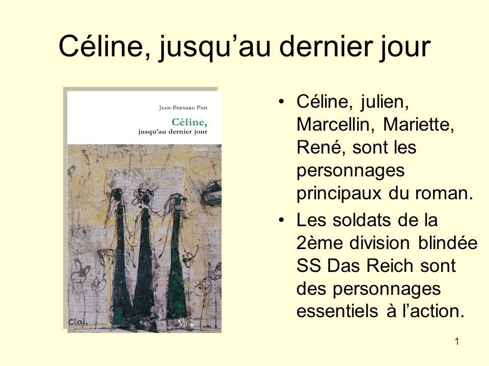 1 Céline, jusquau dernier jour Céline, julien, Marcellin, Mariette, René, sont les personnages principaux du roman. Les soldats de la 2ème division bl