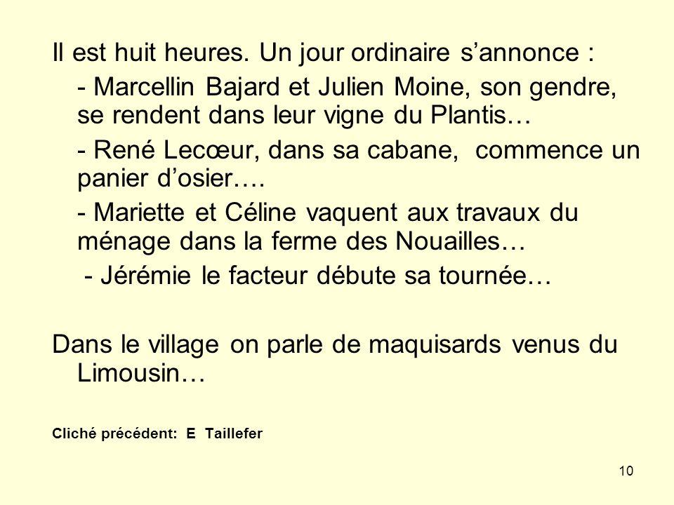 10 Il est huit heures. Un jour ordinaire sannonce : - Marcellin Bajard et Julien Moine, son gendre, se rendent dans leur vigne du Plantis… - René Lecœ