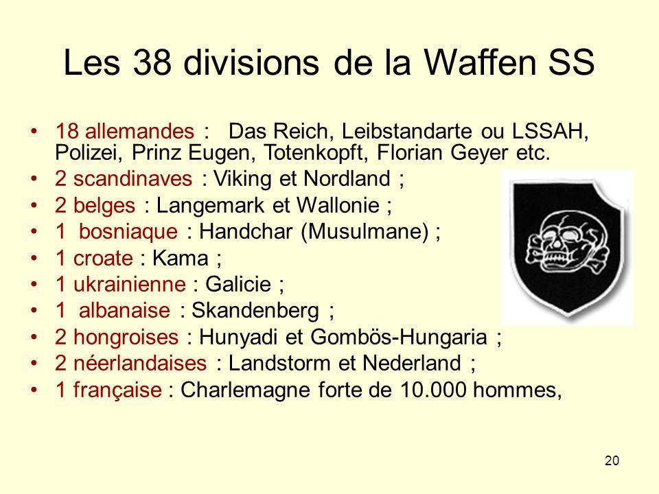20 Les 38 divisions de la Waffen SS 18 allemandes : Das Reich, Leibstandarte ou LSSAH, Polizei, Prinz Eugen, Totenkopft, Florian Geyer etc. 2 scandina