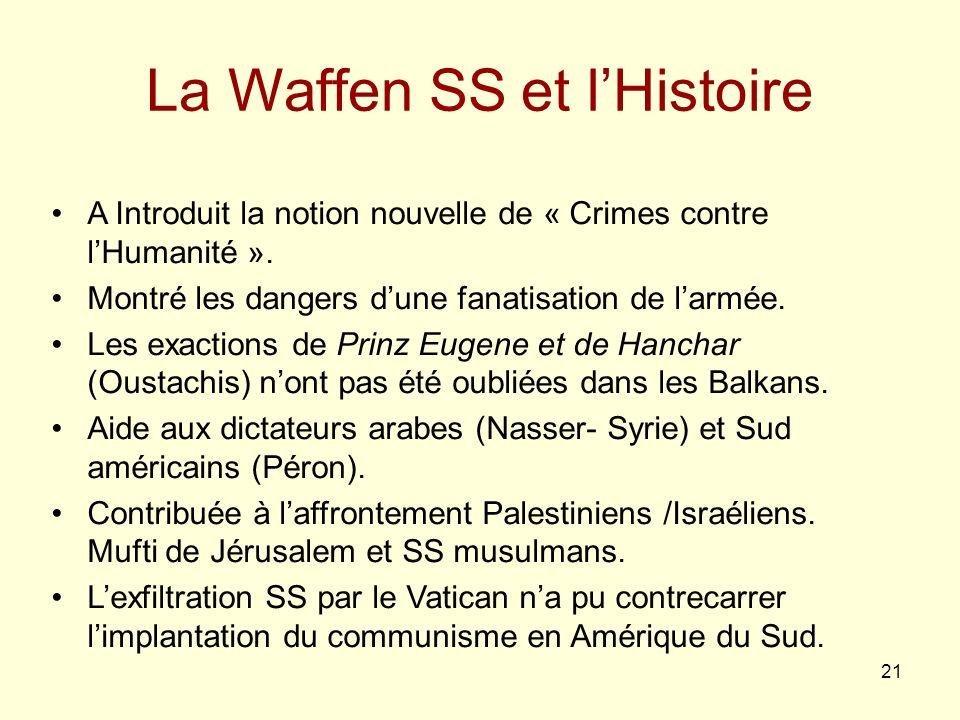 21 La Waffen SS et lHistoire A Introduit la notion nouvelle de « Crimes contre lHumanité ». Montré les dangers dune fanatisation de larmée. Les exacti