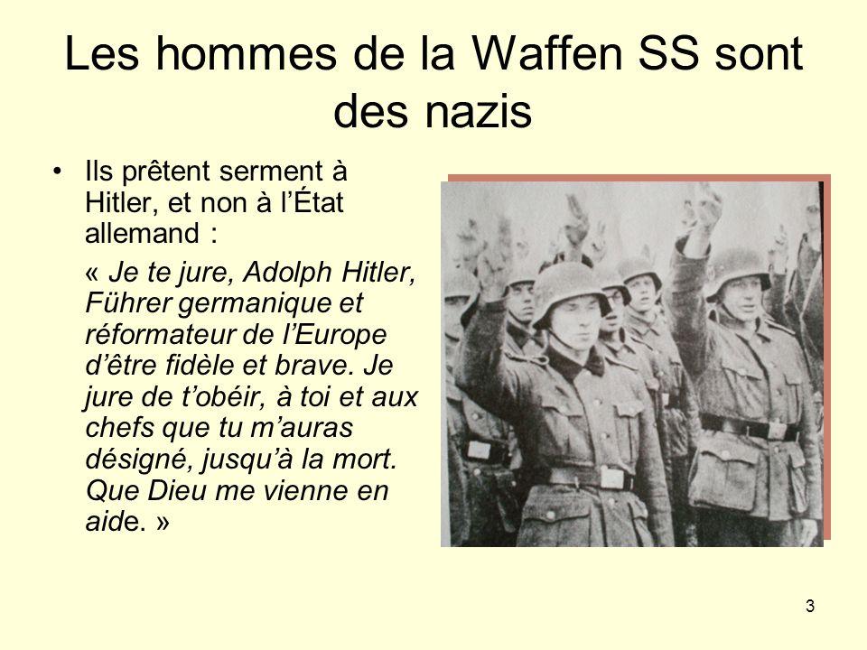 3 Les hommes de la Waffen SS sont des nazis Ils prêtent serment à Hitler, et non à lÉtat allemand : « Je te jure, Adolph Hitler, Führer germanique et