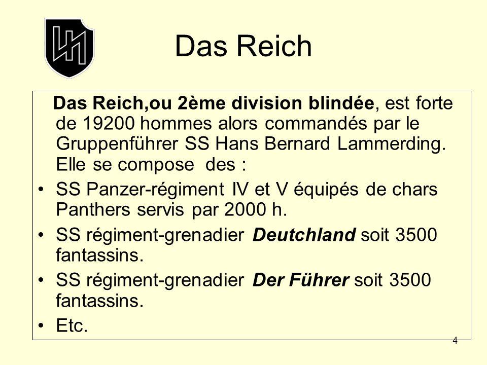 4 Das Reich Das Reich,ou 2ème division blindée, est forte de 19200 hommes alors commandés par le Gruppenführer SS Hans Bernard Lammerding. Elle se com