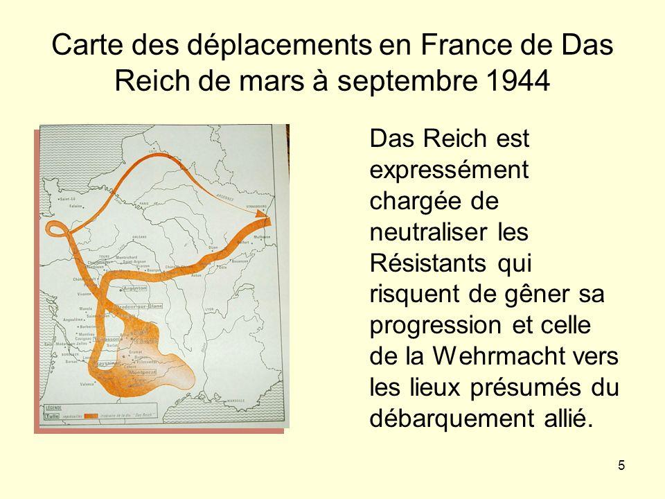 5 Carte des déplacements en France de Das Reich de mars à septembre 1944 Das Reich est expressément chargée de neutraliser les Résistants qui risquent