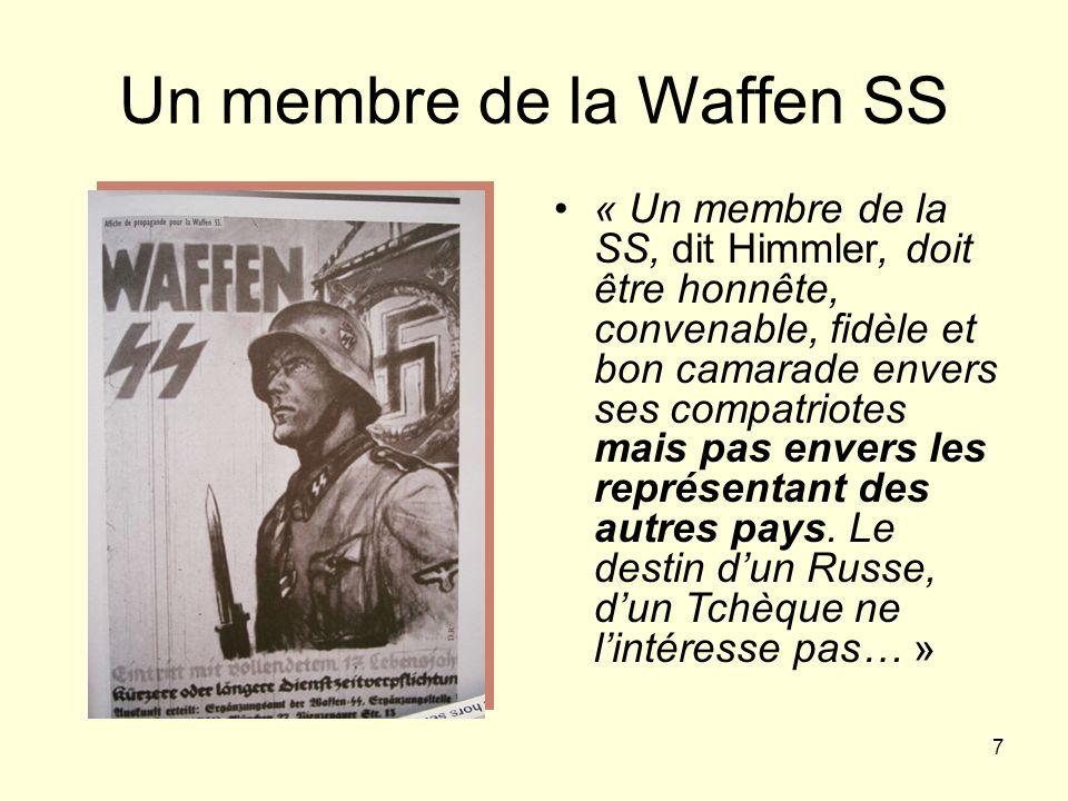 7 Un membre de la Waffen SS « Un membre de la SS, dit Himmler, doit être honnête, convenable, fidèle et bon camarade envers ses compatriotes mais pas
