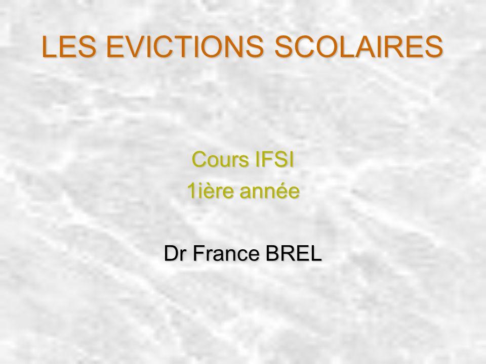 LES EVICTIONS SCOLAIRES Cours IFSI 1ière année Dr France BREL