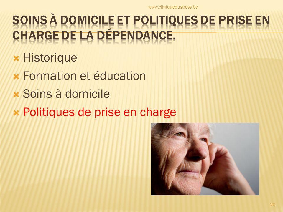Historique Formation et éducation Soins à domicile Politiques de prise en charge 20 www.cliniquedustress.be