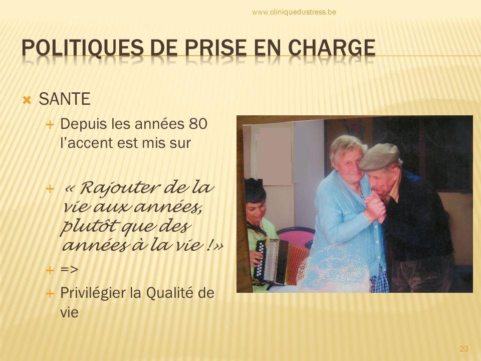 SANTE Depuis les années 80 laccent est mis sur « Rajouter de la vie aux années, plutôt que des années à la vie !» => Privilégier la Qualité de vie 23 www.cliniquedustress.be