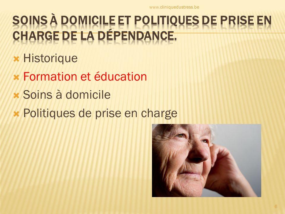 Historique Formation et éducation Soins à domicile Politiques de prise en charge 6 www.cliniquedustress.be