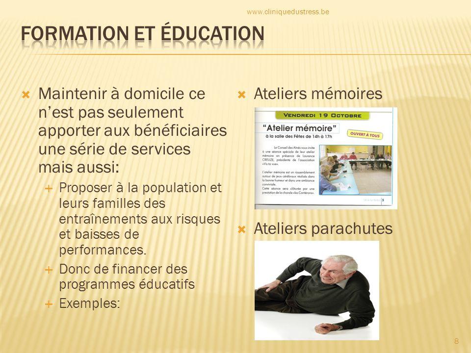 Historique Formation et éducation Soins à domicile Politiques de prise en charge 9 www.cliniquedustress.be