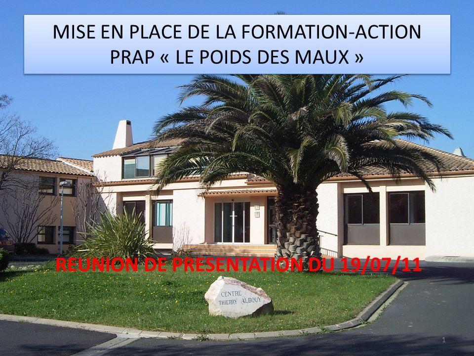 MISE EN PLACE DE LA FORMATION-ACTION PRAP « LE POIDS DES MAUX » REUNION DE PRESENTATION DU 19/07/11 1