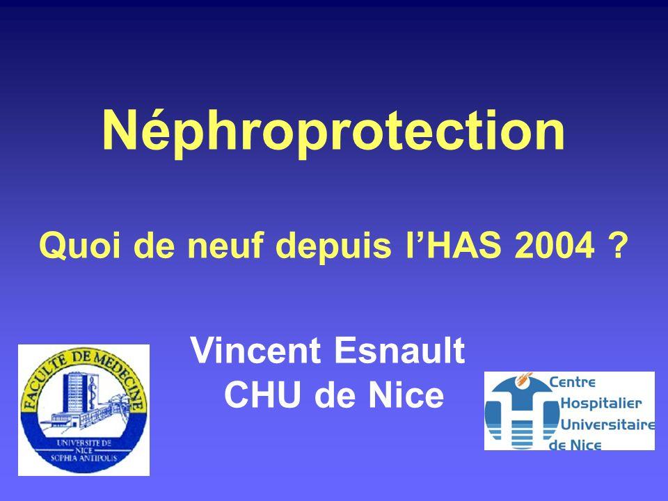 Néphroprotection Quoi de neuf depuis lHAS 2004 ? Vincent Esnault CHU de Nice