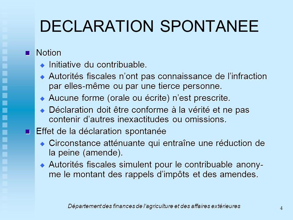 4 DECLARATION SPONTANEE Notion Notion Initiative du contribuable. Initiative du contribuable. Autorités fiscales nont pas connaissance de linfraction