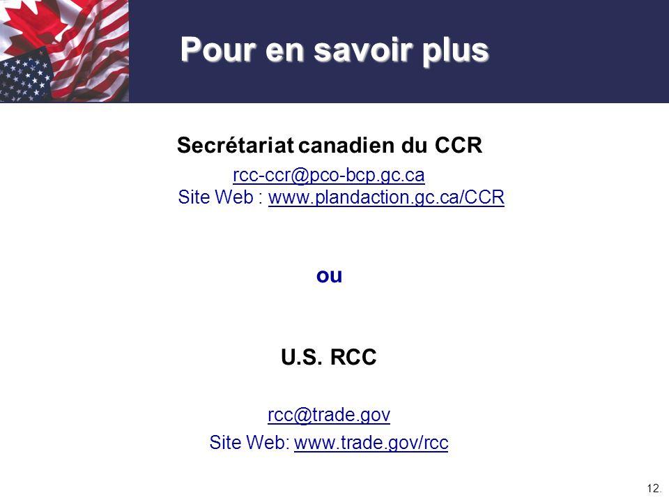 12. Secrétariat canadien du CCR rcc-ccr@pco-bcp.gc.ca Site Web : www.plandaction.gc.ca/CCR ou U.S. RCC rcc@trade.gov Site Web: www.trade.gov/rcc Pour