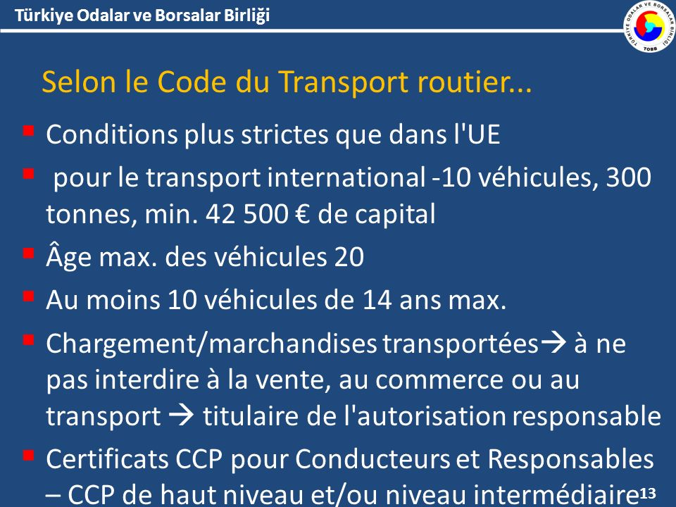 Türkiye Odalar ve Borsalar Birliği Selon le Code du Transport routier... Conditions plus strictes que dans l'UE pour le transport international -10 vé