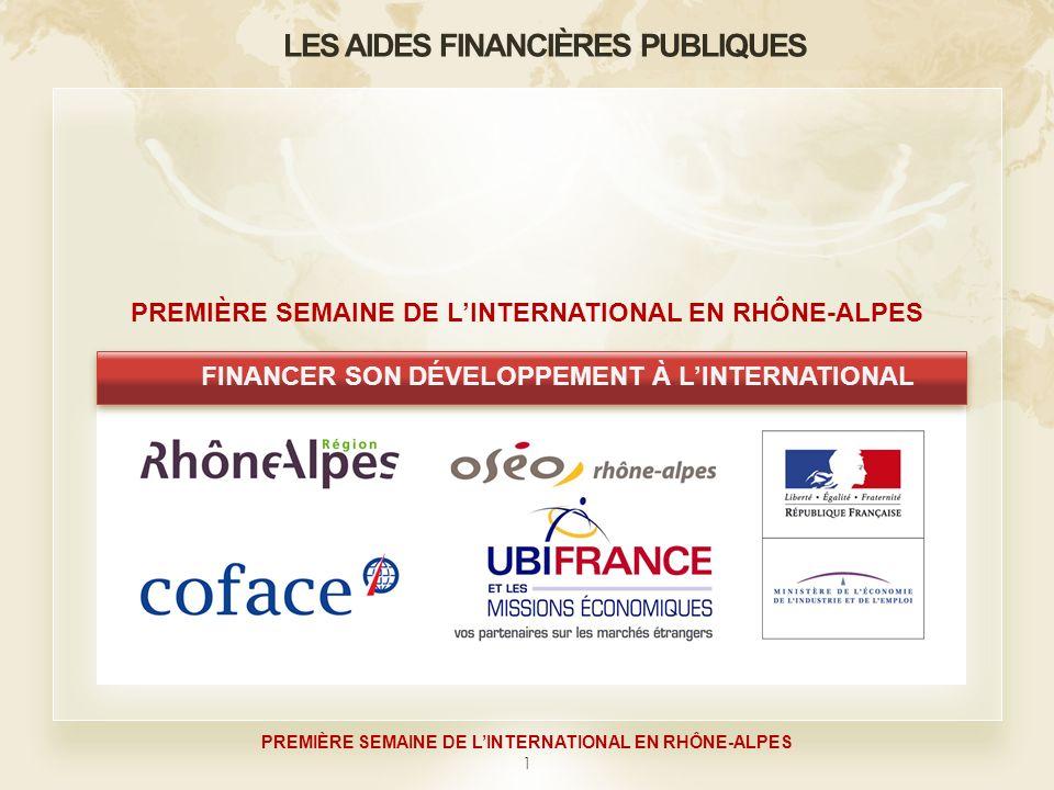 1 PREMIÈRE SEMAINE DE LINTERNATIONAL EN RHÔNE-ALPES FINANCER SON DÉVELOPPEMENT À LINTERNATIONAL LES AIDES FINANCIÈRES PUBLIQUES