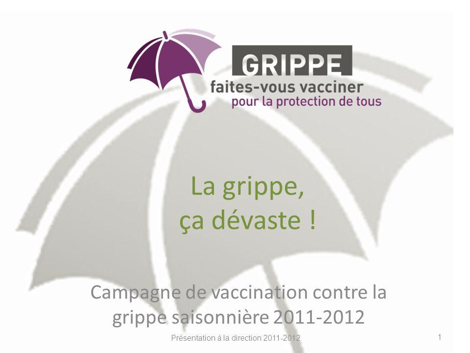Présentation à la direction 2011-2012 La grippe, ça dévaste ! Campagne de vaccination contre la grippe saisonnière 2011-2012 1