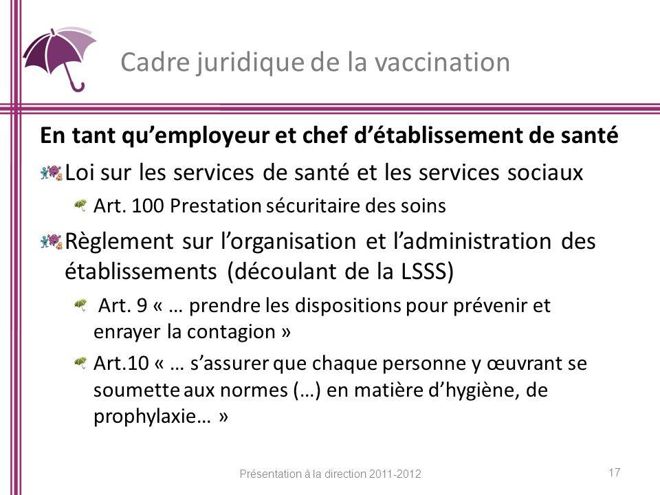 Cadre juridique de la vaccination En tant quemployeur et chef détablissement de santé Loi sur les services de santé et les services sociaux Art. 100 P