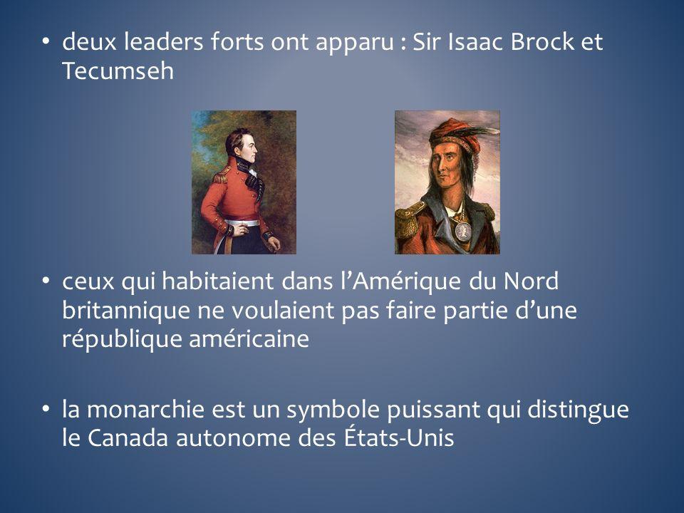 deux leaders forts ont apparu : Sir Isaac Brock et Tecumseh ceux qui habitaient dans lAmérique du Nord britannique ne voulaient pas faire partie dune