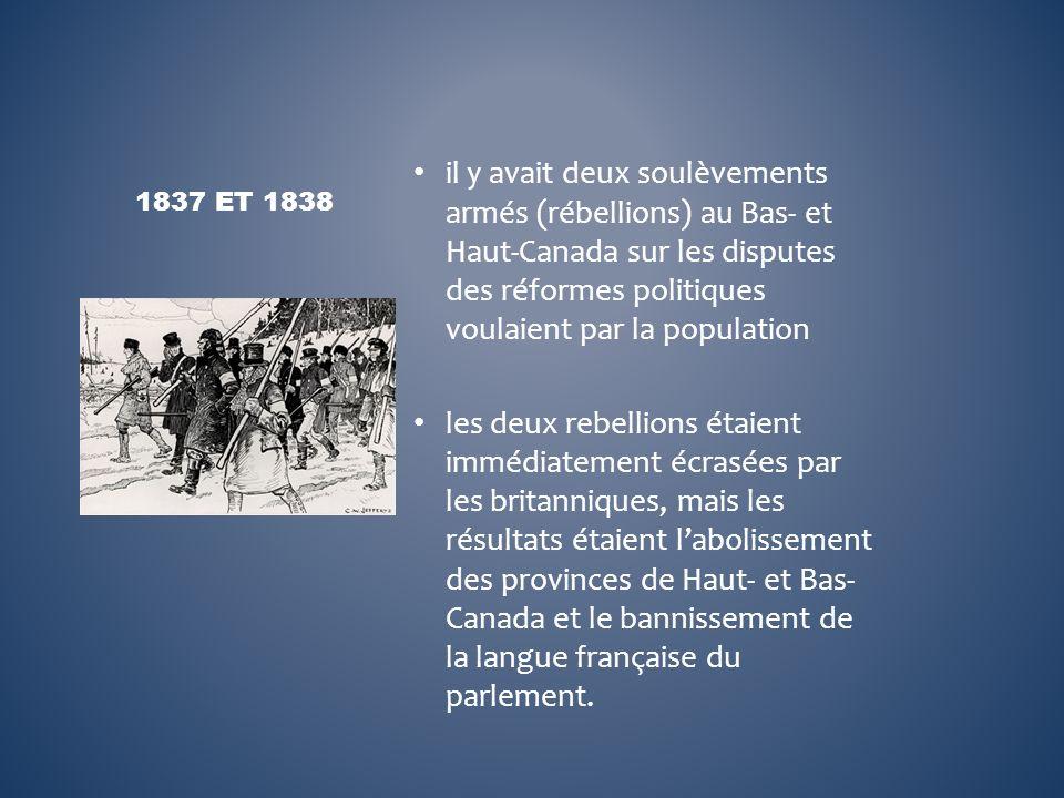 il y avait deux soulèvements armés (rébellions) au Bas- et Haut-Canada sur les disputes des réformes politiques voulaient par la population les deux r