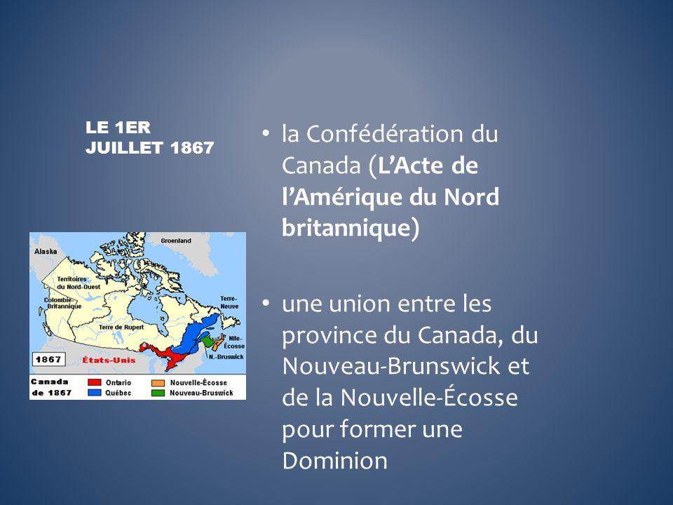 la Confédération du Canada (LActe de lAmérique du Nord britannique) une union entre les province du Canada, du Nouveau-Brunswick et de la Nouvelle-Éco