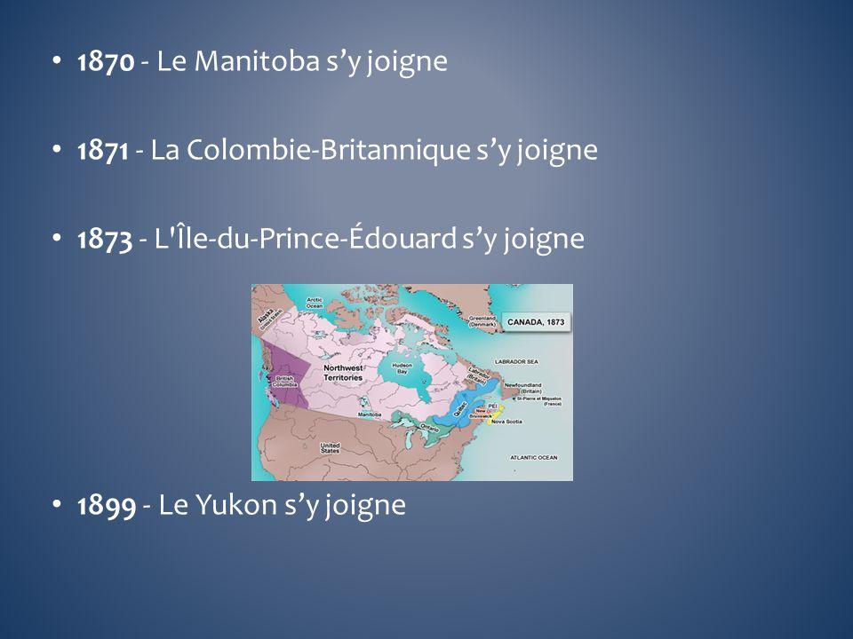 1870 - Le Manitoba sy joigne 1871 - La Colombie-Britannique sy joigne 1873 - L'Île-du-Prince-Édouard sy joigne 1899 - Le Yukon sy joigne