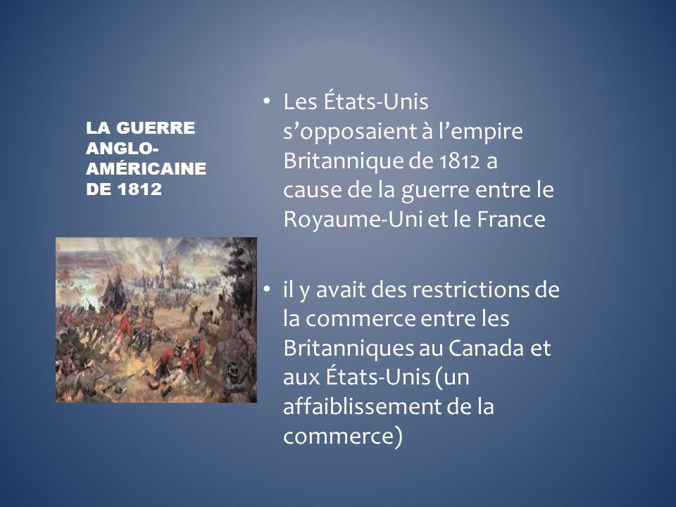 Les États-Unis sopposaient à lempire Britannique de 1812 a cause de la guerre entre le Royaume-Uni et le France il y avait des restrictions de la comm