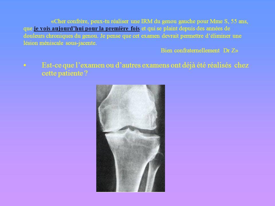 «Cher confrère, peux-tu réaliser une IRM du genou droit pour Mme S, 55 ans, que je vois aujourdhui pour la première fois et qui se plaint depuis des a