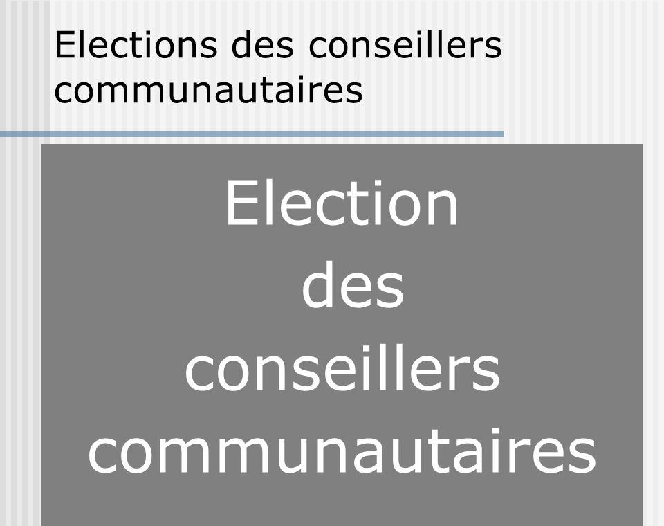 Elections des conseillers communautaires Election des conseillers communautaires